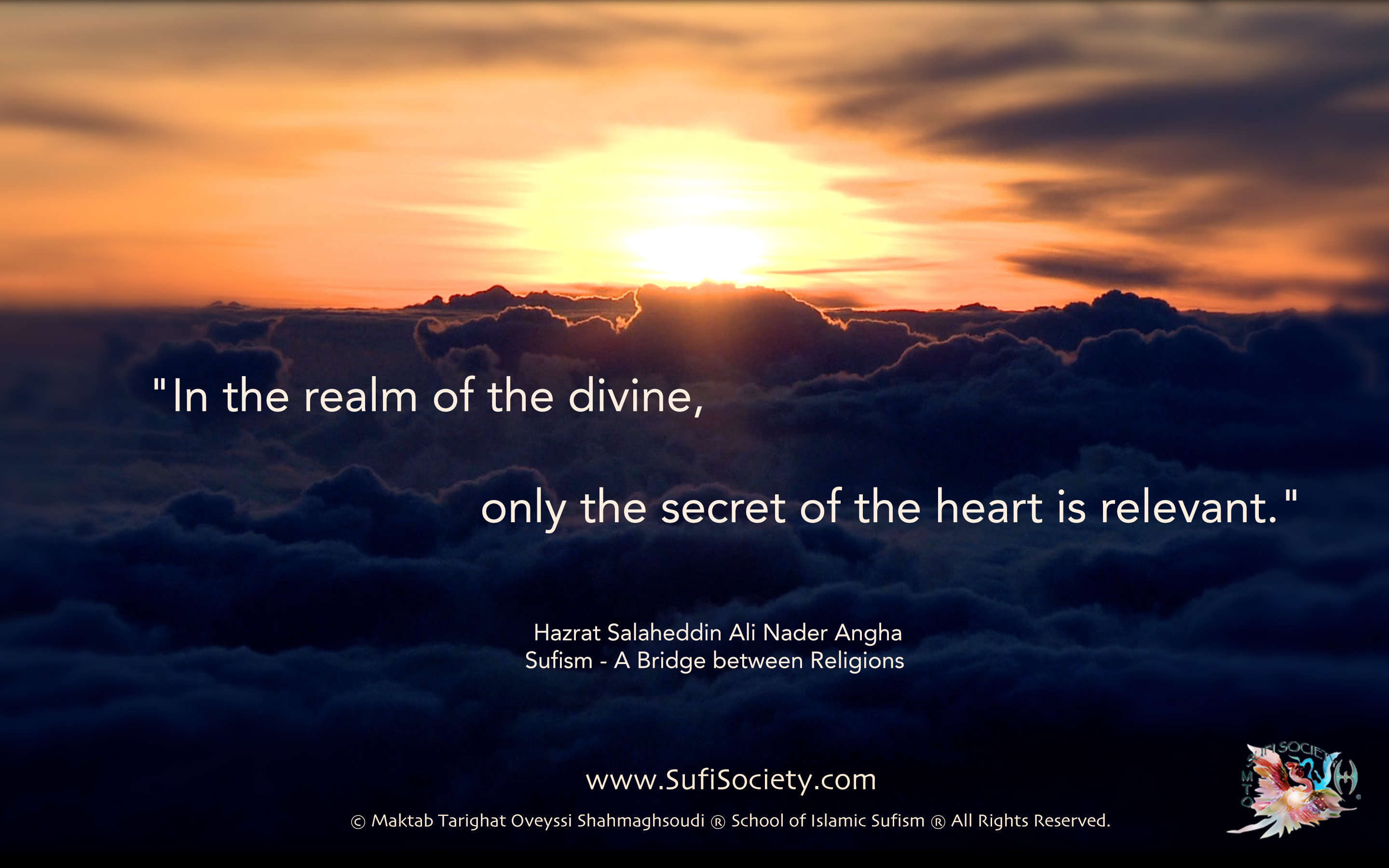 """In the realm of the divine, only the secret of the heart is relevant."" Hazrat Salaheddin Ali Nader Angha Sufism - A Bridge between Religions"